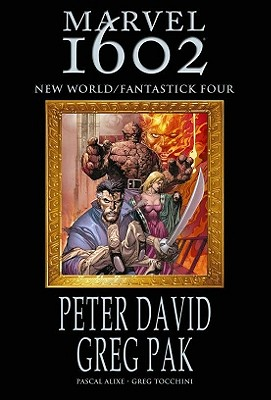 Marvel 1602: New World/Fantastick Four - David, Peter, and Pak, Greg, and Alixe, Pascal (Illustrator)