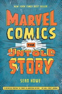 Marvel Comics: The Untold Story - Howe, Sean