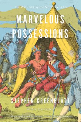 Marvelous Possessions: The Wonder of the New World - Greenblatt, Stephen