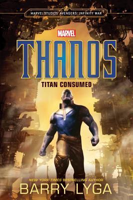 Marvel's Avengers: Infinity War: Thanos: Titan Consumed - Lyga, Barry
