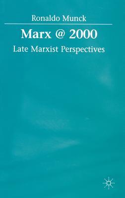 Marx @ 2000: Late Marxist Perspectives - Munck, Ronaldo, Professor