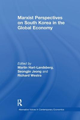 Marxist Perspectives on South Korea in the Global Economy - Hart-Landsberg, Martin, and Jeong, Seongjin, and Westra, Richard