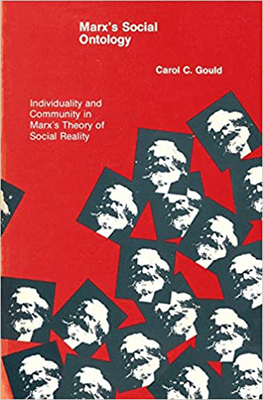 Marx's Social Ontology: Individuality and Community in Marx's Theory of Social Reality - Gould, Carol C