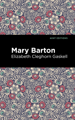 Mary Barton - Gaskell, Elizabeth Cleghorn, and Editions, Mint (Contributions by)