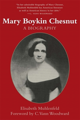 Mary Boykin Chesnut: A Biography (Revised) - Muhlenfeld, Elisabeth S, and Woodward, C Vann (Foreword by)