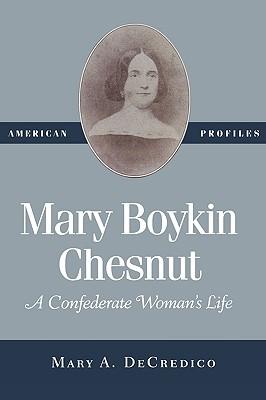 Mary Boykin Chesnut: A Confederate Woman's Life - Decredico, Mary A