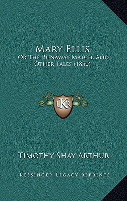 Mary Ellis: Or the Runaway Match, and Other Tales (1850) - Arthur, T S