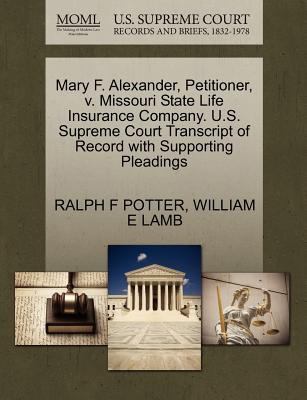 Mary F. Alexander, Petitioner, V. Missouri State Life Insurance Company. U.S. Supreme Court Transcript of Record with Supporting Pleadings - Potter, Ralph F, and Lamb, William E