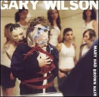 Mary Had Brown Hair - Gary Wilson