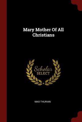 Mary Mother of All Christians - Thurian, Max