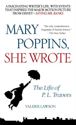 Mary Poppins, She Wrote: The Life of P. L. Travers - Lawson, Valerie