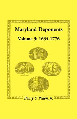 Maryland Deponents: Volume 3, 1634-1776 - Peden Jr, Henry C