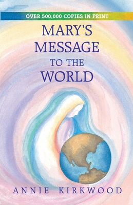 Mary's Message to the World - Kirkwood, Annie, and Mary, and Kirkwood, Byron