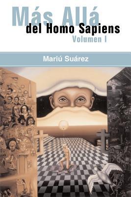 Mas Alla del Homo Sapiens - Vol I ( Beyond the Homo Sapiens - Vol I) - Suarez, Mariu