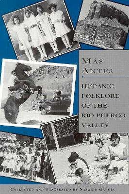 Mas Antes: Hispanic Folklore of the Rio Puerco Valley - Garcia, Nasario (Translated by)