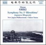 Masao Ohki: Symphony No. 5 'Hiroshima'; Japanese Rhapsody
