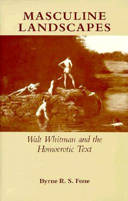 Masculine Landscapes: Walt Whitman and the Historical Text - Fone, Byrne R S, Professor