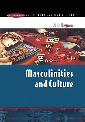 Masculinities and Culture - Beynon John, and Beynon, John H