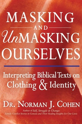 Masking and Unmasking Ourselves: Interpreting Biblical Texts on Clothing & Identity - Cohen, Norman J, Dr.