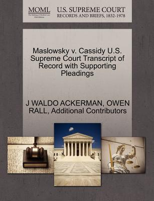 Maslowsky V. Cassidy U.S. Supreme Court Transcript of Record with Supporting Pleadings - Ackerman, J Waldo, and Rall, Owen, and Additional Contributors