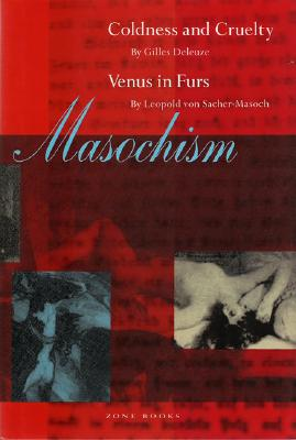 Masochism: Coldness and Cruelty & Venus in Furs - Deleuze, Gilles, Professor, and McNeil, Jean (Translated by), and Sacher-Masoch, Leopold Von