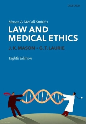 Mason and McCall Smith's Law and Medical Ethics - Mason, J K, and Laurie, G T, and Aziz, M (Contributions by)