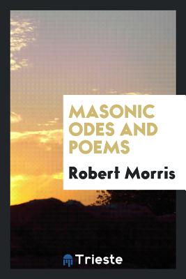 Masonic Odes and Poems - Morris, Robert, Dr.