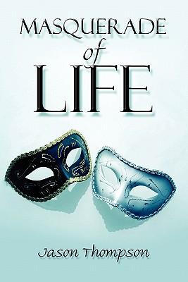 Masquerade of Life - Thompson, Jason