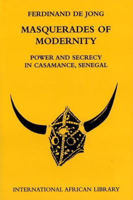 Masquerades of Modernity: Power and Secrecy in Casamance, Senegal - De Jong, Ferdinand (Editor), and Peel, J. D. Y. (Editor), and Heald, Suzette (Editor)