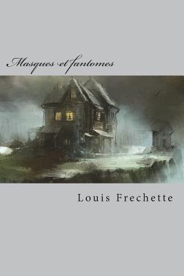 Masques Et Fantomes: Contes - Frechette, M Louis