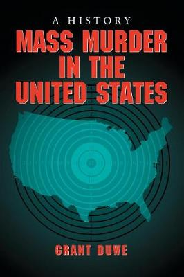 Mass Murder in the United States: A History - Duwe, Grant