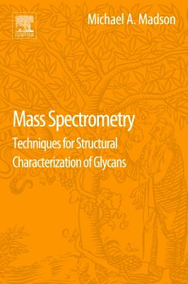 Mass Spectrometry: Techniques for Structural Characterization of Glycans - Madson, Michael A.