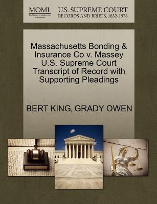 Massachusetts Bonding & Insurance Co V. Massey U.S. Supreme Court Transcript of Record with Supporting Pleadings - King, Bert, and Owen, Grady