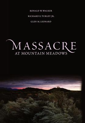 Massacre at Mountain Meadows: An American Tragedy - Turley, Richard E, Mr., and Leonard, Glen M, and Walker, Ronald W