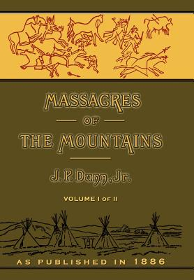 Massacres of the Mountains: A History of the Indian Wars of the Far West Volume I - Dunn, J P