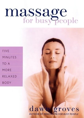 Massage for Busy People: Five Minutes to a More Relaxed Body - Groves, Dawn