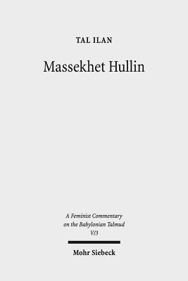 Massekhet Hullin: Text, Translation, and Commentary - Ilan, Tal