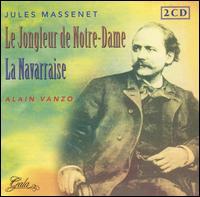 Massenet: Le Jongleur de Notre-Dame; La Navarraise - Alain Vanzo (vocals); Cesar Vezzani (vocals); Charles Friant (vocals); Christiane Issartel (vocals); Claude Meloni (vocals);...