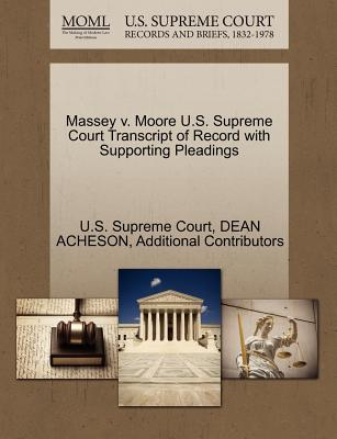 Massey V. Moore U.S. Supreme Court Transcript of Record with Supporting Pleadings - Acheson, Dean, and Additional Contributors, and U S Supreme Court (Creator)
