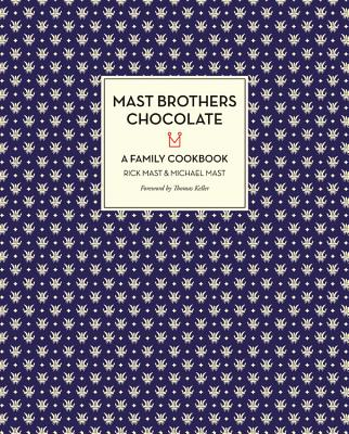 Mast Brothers Chocolate: A Family Cookbook - Mast, Rick, and Mast, Michael, and Keller, Thomas (Foreword by)