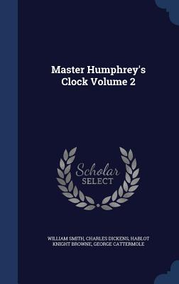 Master Humphrey's Clock Volume 2 - Smith, William, and Dickens, Charles, and Browne, Hablot Knight