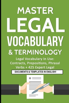 Master Legal Vocabulary & Terminology- Legal Vocabulary In Use: Contracts, Prepositions, Phrasal Verbs + 425 Expert Legal Documents & Templates in English! - Law, IDM (Editor), and Roche, Marc