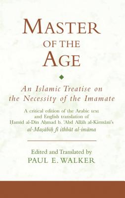 Master of the Age: An Islamic Treatise on the Necessity of the Imamate - Walker, Paul E