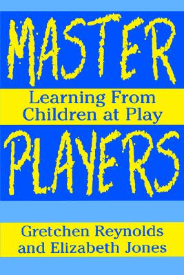 Master Players: Learning from Children at Play - Reynolds, Gretchen