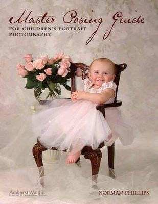 Master Posing Guide for Children's Portrait Photography - Phillips, Norman
