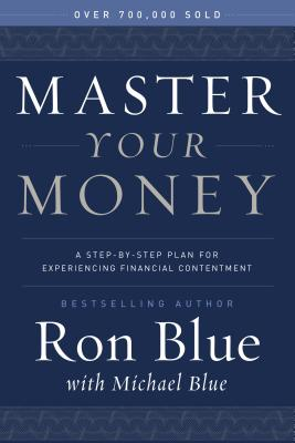 Master Your Money: A Step-By-Step Plan for Experiencing Financial Contentment - Blue, Ron, and Blue, Michael (Contributions by)
