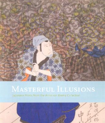 Masterful Illusions: Japanese Prints from the Anne Van Biema Collection - Yonemura, Ann