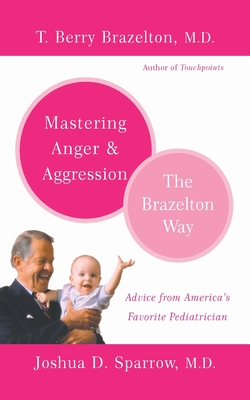 Mastering Anger and Aggression - Brazelton, T Berry, M.D., and Sparrow, Joshua D, MD