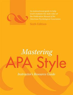 Mastering APA Style: Instuctor's Resource Guide - American Psychological Association