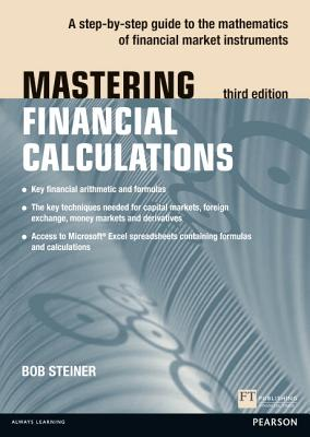 Mastering Financial Calculations: A step-by-step guide to the mathematics of financial market instruments - Steiner, Bob